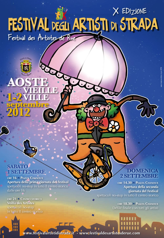 1 e 2 settembre 2012: dieci anni sono veramente un bel compleanno per il Festival des Artistes de Rue di Aosta che ha portato in dieci edizioni artisti di grande fama e bravura internazionale.